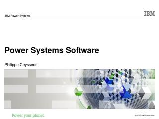 Power Systems Software Philippe Ceyssens