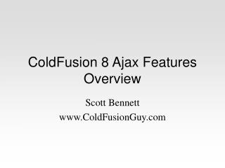 ColdFusion 8 Ajax Features Overview