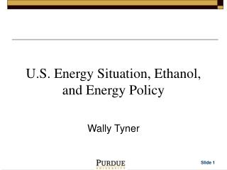 U.S. Energy Situation, Ethanol, and Energy Policy