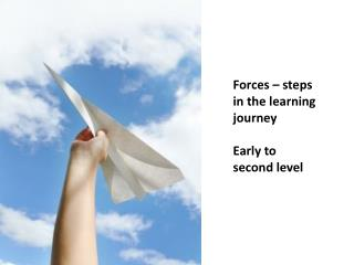 Forces – steps in the learning journey Early to second level
