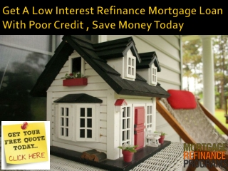 Get A Low Interest Refinance Mortgage Loan With Poor Credit