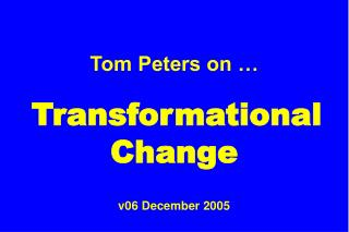 Tom Peters on … Transformational Change v06 December 2005