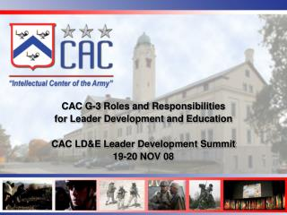 CAC G-3 Roles and Responsibilities for Leader Development and Education  CAC LDE Leader Development Summit 19-20 NOV 08