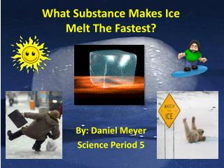 What Substance Makes Ice  Melt The Fastest?