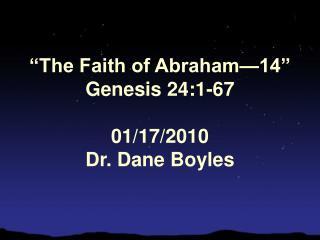 """The Faith of Abraham—14"" Genesis 24:1-67 01/17/2010 Dr. Dane Boyles"