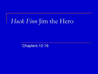 Huck Finn  Jim the Hero