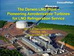 The Darwin LNG Plant    Pioneering Aeroderivative Turbines for LNG Refrigeration Service