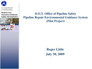 D.O.T. Office of Pipeline Safety Pipeline Repair Environmental Guidance System (Pilot Project)