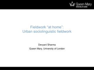 "Fieldwork ""at home"": Urban sociolinguistic fieldwork"