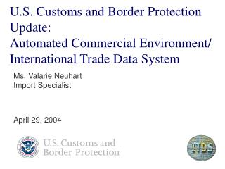 U.S. Customs and Border Protection Update:  Automated Commercial Environment/ International Trade Data System