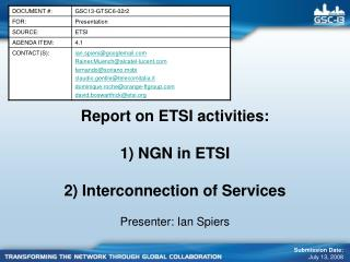 Report on ETSI activities:  1 NGN in ETSI  2 Interconnection of Services