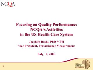 Focusing on Quality Performance: NCQA's Activities  in the US Health Care System