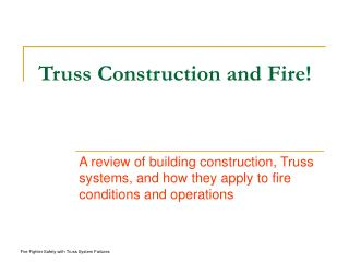 Truss Construction and Fire!