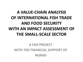 A VALUE-CHAIN ANALYSIS  OF INTERNATIONAL FISH TRADE  AND FOOD SECURITY  WITH AN IMPACT ASSESSMENT OF THE SMALL-SCALE SEC