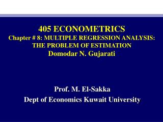 405 ECONOMETRICS Chapter # 8: MULTIPLE REGRESSION ANALYSIS: THE PROBLEM OF ESTIMATION Domodar N. Gujarati
