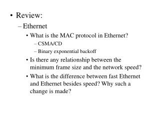 Review: Ethernet What is the MAC protocol in Ethernet? CSMA/CD Binary exponential backoff