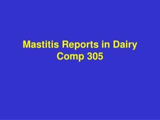 Mastitis Reports in Dairy Comp 305