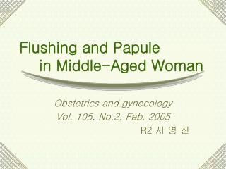 Flushing and Papule      in Middle-Aged Woman
