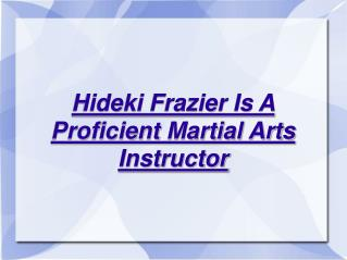 hideki frazier - proficient martial arts instructor