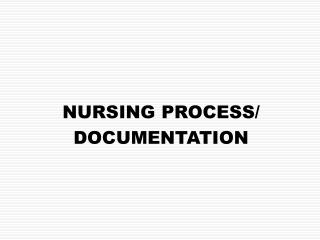 NURSING PROCESS/ DOCUMENTATION