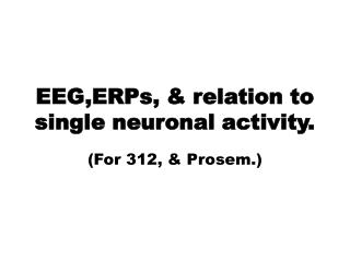 EEG,ERPs,  relation to single neuronal activity.