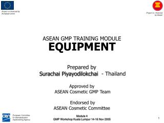 Prepared by  Surachai Piyayodilokchai   - Thailand Approved by  ASEAN Cosmetic GMP Team Endorsed by ASEAN Cosmetic Commi