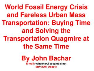 World Fossil Energy Crisis and Fareless Urban Mass Transportation: Buying Time and Solving the Transportation Quagmire a