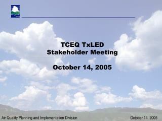 TCEQ TxLED  Stakeholder Meeting October 14, 2005