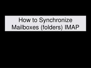 How to Synchronize Mailboxes (folders) IMAP