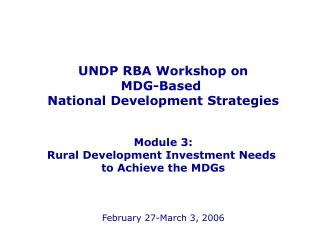 UNDP RBA Workshop on MDG-Based  National Development Strategies Module 3: Rural Development Investment Needs  to Achieve