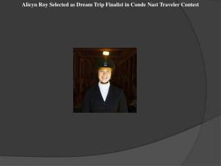 Alicyn Roy Selected as Dream Trip Finalist in Conde Nast Tra