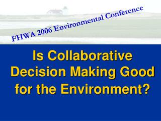 Is Collaborative Decision Making Good for the Environment?