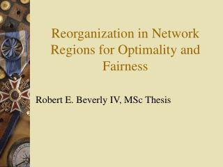 Reorganization in Network Regions for Optimality and Fairness