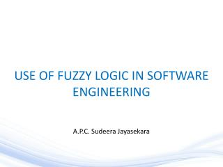 USE OF FUZZY LOGIC IN SOFTWARE ENGINEERING