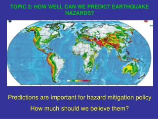 TOPIC 3: HOW WELL CAN WE PREDICT EARTHQUAKE HAZARDS?