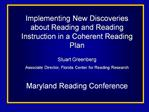 Implementing New Discoveries about Reading and Reading Instruction in a Coherent Reading Plan  Stuart Greenberg  Associa
