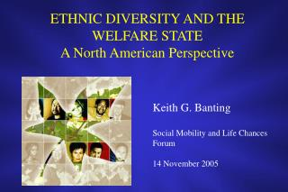 ETHNIC DIVERSITY AND THE WELFARE STATE  A North American Perspective