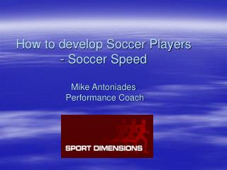 How to develop Soccer Players - Soccer Speed Mike Antoniades  Performance Coach