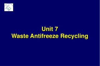 Unit 7 Waste Antifreeze Recycling