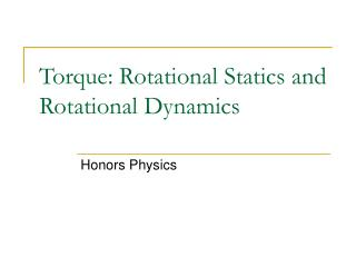 Torque: Rotational Statics and Rotational Dynamics