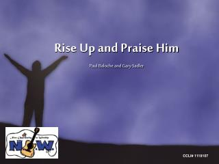 Rise Up and Praise Him Paul Baloche and Gary Sadler