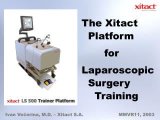 The Xitact   Platform        for Laparoscopic   Surgery     Training