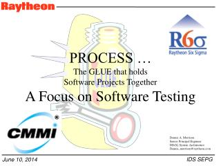 PROCESS …  The GLUE that holds  Software Projects Together A Focus on Software Testing