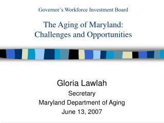 Governor's Workforce Investment Board The Aging of Maryland: Challenges and Opportunities