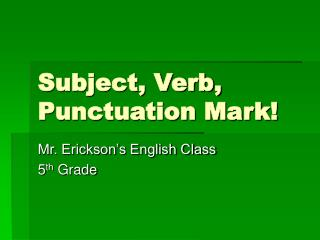 Subject, Verb, Punctuation Mark!