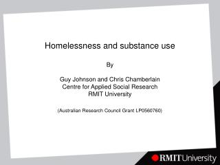 Homelessness and substance use  By   Guy Johnson and Chris Chamberlain Centre for Applied Social Research RMIT Universit