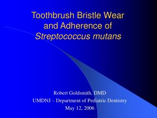 Toothbrush Bristle Wear  and Adherence of  Streptococcus mutans