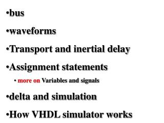 bus waveforms Transport and inertial delay Assignment statements more on  Variables and signals delta and simulation How