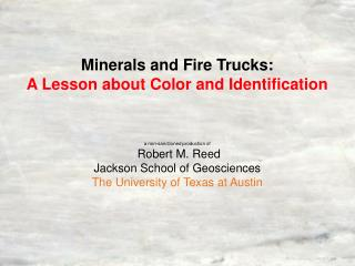 Minerals and Fire Trucks:  A Lesson about Color and Identification