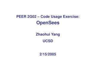 PEER 2G02 – Code Usage Exercise:  OpenSees Zhaohui Yang UCSD 2/15/2005